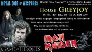 Greyjoys are Iron Maiden